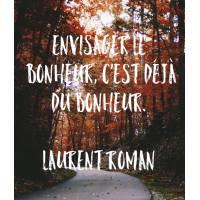 Carte citation Bonheur:Envisager le bonheur, c'est déjà du bonheur. Laurent Roman