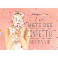 """Carte Citation """"Tu mets des Confettis dans ma vie"""""""